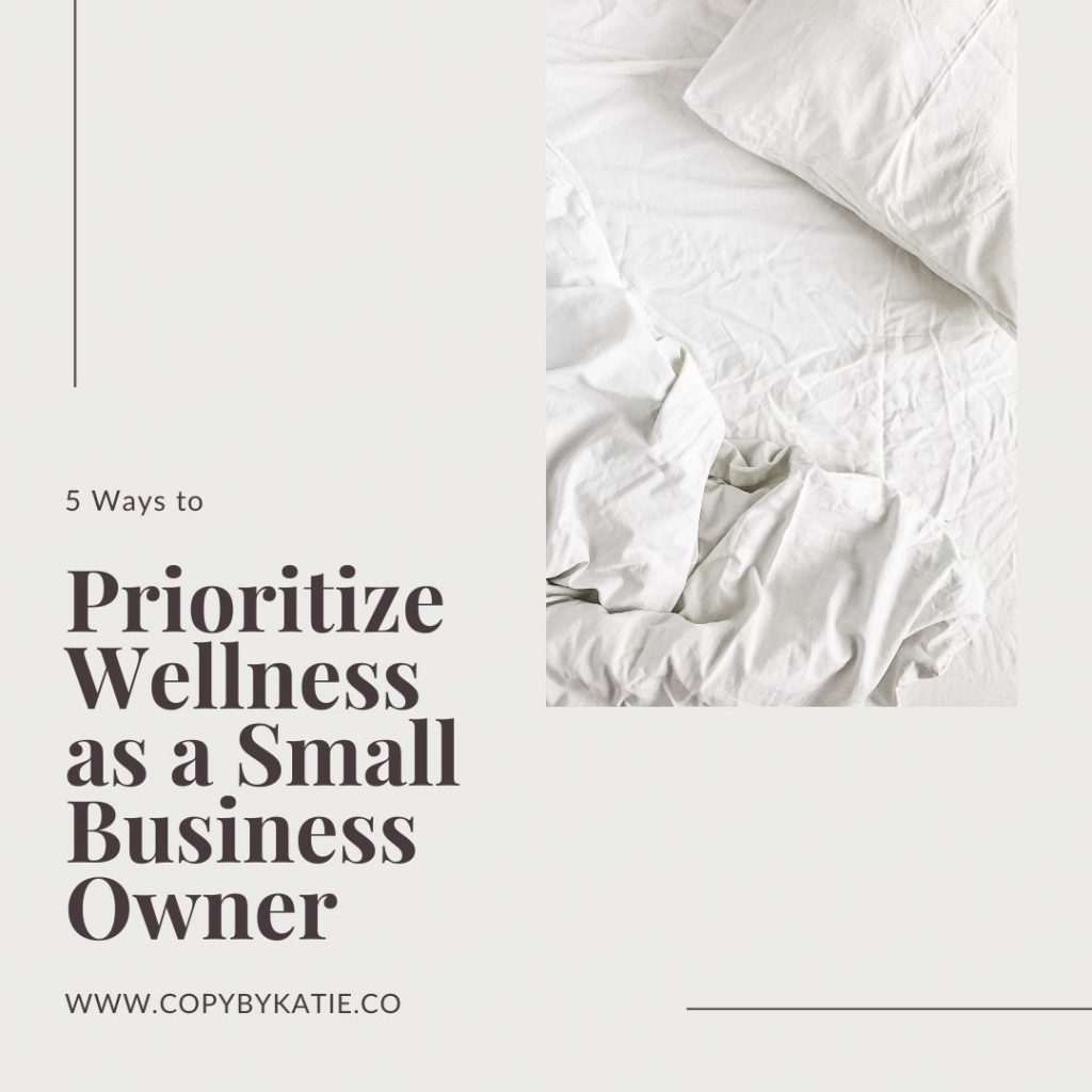 5 Ways to Prioritize Wellness as a Small Business Owner; www.copybykatie.co; work
